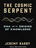 img - for The Cosmic Serpent: DNA and the Origins of Knowledge book / textbook / text book