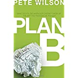 Plan B: What Do You Do When God Doesn't Show Up the Way You Thought He Would? ~ Pete Wilson