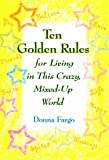 Ten Golden Rules for Living in This Crazy, Mixed-Up World (1598421662) by Fargo, Donna