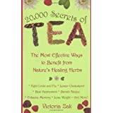 20,000 Secrets of Tea: The Most Effective Ways to Benefit from Nature's Healing Herbsby Victoria Zak