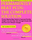 Caoline D Greene Permanently Beat PCOS, The Complete Solution:: Proven Step-by-Step Polycystic Ovarian Syndrome Guide to Improved Fertility, Weight Loss and Clear Skin ... Changes (Women's Health Expert Series)