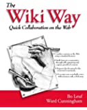 Wiki Way, The: Collaboration and Sharing on the Internet