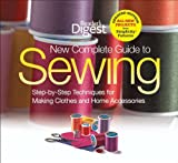 The New Complete Guide to Sewing: Step-by-Step Techniques for Making Clothes and Home Accessories Updated Edition with All-New Projects and Simplicity Patterns (Readers Digest)