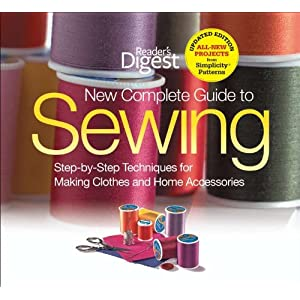 The New Complete Guide to Sewing: Step-by-Step Techniques for Making Clothes and Home Accessories Updated Edition with All-New Projects and Simplicity Patterns (Reader's Digest)