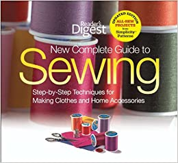 The New Complete Guide to Sewing: Step-by-Step Techniques for Making Clothes and Home Accessories