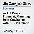 As Oil Prices Plummet, Mounting Debt Catches up with U.S. Producers Other von Clifford Krauss, Michael Corkery Gesprochen von: Fleet Cooper