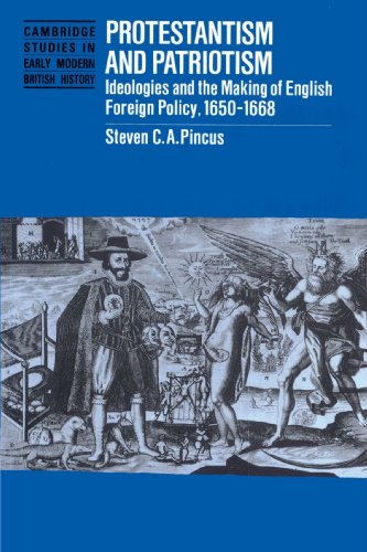 Protestantism and Patriotism: Ideologies and the Making of English Foreign Policy, 1650-1668 (Cambridge Studies in Early Modern British History)