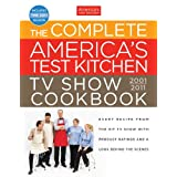 The Complete America's Test Kitchen TV Show Cookbook: Every Recipe from the Hit TV Show With Product Ratings and a Look Behind the Scenes, 2001-2011 ~ America's Test Kitchen