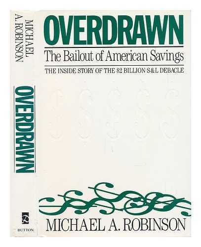 Overdrawn: The Bailout Of American Savings, Robinson, Michael A.