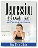 Depression: The Dark Truth: What you need to know about the people who suffer from depression. ( Social Anxiety,  Intrusive Thoughts, Negative Thinking, Panic Attacks )