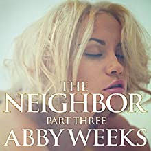 The Neighbor 3: Lust in the Suburbs (       UNABRIDGED) by Abby Weeks Narrated by Bailey Varness