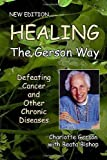 img - for Healing the Gerson Way: Defeating Cancer and Other Chronic Diseases by Charlotte Gerson, Beata Bishop, Joanne Shwed, Abram Hoffer (January 1, 2010) Paperback book / textbook / text book