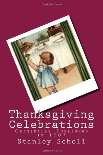 Thanksgiving Celebrations: Originally Published in 1907 by Stanley Schell, Maggie Mack