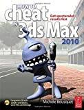 How to Cheat inside 3ds Max 2010: Get Spectacular Results Fast