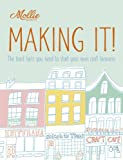 img - for Mollie Makes: Making It!: The Hard Facts You Need to Start Your Own Craft Business book / textbook / text book