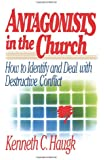 Antagonists in the Church: How To Identify and Deal With Destructive Conflict