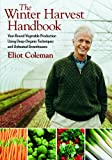 The Winter Harvest Handbook: Year-Round Vegetable Production Using Deep Organic Techniques and Unheated Greenhouses