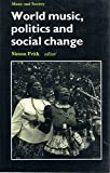 img - for World Music, Politics and Social Change: Papers from the International Association for the Study of Popular Music (Music and Society Series) book / textbook / text book