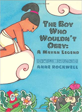 The Boy Who Wouldn't Obey: A Mayan Legend
