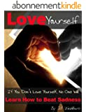 Love Yourself: If You Don't Love Yourself, No One Will. Learn How to Love Yourself FIrst and Beat Sadness. (Stop Hurting, Be Happy) (English Edition)
