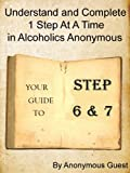 Big Book of AA - Steps 6 & 7 - Understand and Complete One Step At A Time in Recovery with Alcoholics Anonymous (6 of 12 Books)