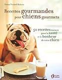 echange, troc Donna Twichell-roberts - Recettes gourmandes pour chiens gourmets : 50 Recettes maison pour la santé et le bonheur de votre chien