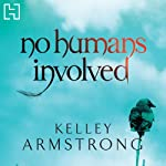 No Humans Involved (       UNABRIDGED) by Kelley Armstrong Narrated by Laural Merlington