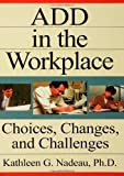 img - for ADD In The Workplace: Choices, Changes, And Challenges 1st (first) Edition by Nadeau, Kathleen published by Routledge (1997) book / textbook / text book