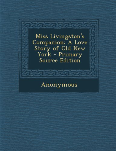 Miss Livingston's Companion: A Love Story of Old New York