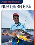 img - for Pro Tactics(TM): Northern Pike: Use the Secrets of the Pros to Catch More and Bigger Pike book / textbook / text book
