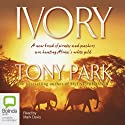 Ivory (       UNABRIDGED) by Tony Park Narrated by Mark Davis