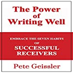 The Power of Writing Well: Embrace the Seven Habits of Successful Recievers | Pete Geissler