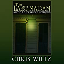 The Last Madam: A Life in the New Orleans Underworld Audiobook by Christine Wiltz Narrated by Donna Postel