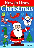 Christmas Games - How to Draw Christmas Drawings (How to Draw Comics and Cartoon Characters Book 37)