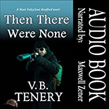 Then There Were None: Matt Foley/Sara Bradford Series, Book 2 Audiobook by V. B. Tenery Narrated by Maxwell Zener