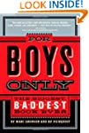 For Boys Only: The Biggest, Baddest B...