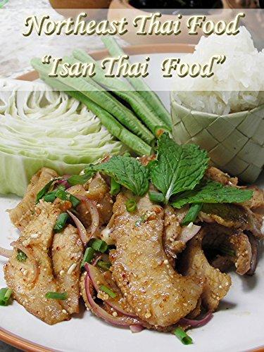"""Thai Food: Northeast Thai Food """"Isan Thai  Food"""" by Mrs. Siriporn Cheuhong"""
