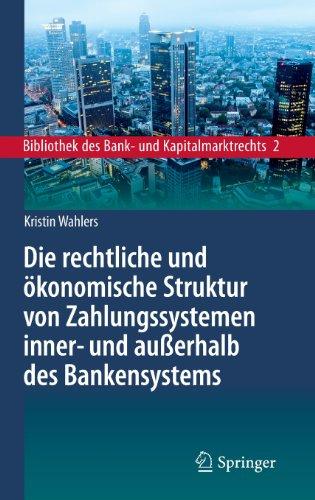 Die rechtliche und ökonomische Struktur von Zahlungssystemen inner- und außerhalb des Bankensystems (Bibliothek des Ba