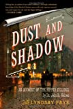 Lyndsay Faye Dust and Shadow: An Account of the Ripper Killings by Dr. John H. Watson