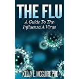 The Flu - A Guide To The Influenza A Virus (Pandemic, Sickness, h1n1, swine flu, bird flu, Illness, Virus, Cold, Cough, Fever, Epidemic, Vaccine, Antiviral, Health)