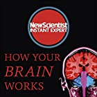 How Your Brain Works: Inside the Most Complicated Object in the Known Universe Hörbuch von  New Scientist Gesprochen von: Mark Elstob