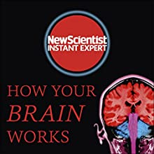 How Your Brain Works: Inside the Most Complicated Object in the Known Universe | Livre audio Auteur(s) :  New Scientist Narrateur(s) : Mark Elstob