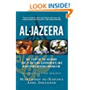 Al-jazeera: The Story Of The Network That Is Rattling Governments And Redefining Modern Journalism Updated With A New Prologue And Epilogue