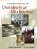 img - for A Short History of the University of Melbourne book / textbook / text book