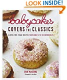 BabyCakes Covers the Classics: Gluten-Free Vegan Recipes from Donuts to Snickerdoodles