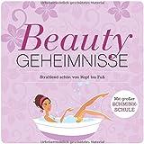Beauty-Geheimnisse: Strahlend schön von Kopf bis Fuß. Mit großer Schmink-Schule