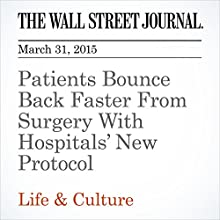 Patients Bounce Back Faster From Surgery With Hospitals' New Protocol (       UNABRIDGED) by Laura Landro Narrated by Ken Borgers