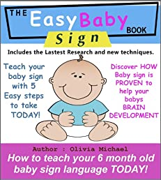 THE 'EASY' BABY SIGN BOOK. How to teach your 6 month old baby sign language with 5 simple steps to take today.