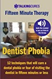 img - for Dentist Phobia - Fifteen Minute Therapy: 12 techniques that will cure a dental phobia or fear of going to the dentist in fifteen minutes or less book / textbook / text book