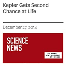 Kepler Gets Second Chance at Life (       UNABRIDGED) by Society for Science & The Public Narrated by Mark Moran